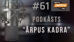 #61 <i>Ārpus Kadra:</i> PK atskaņas, mūsējie Eirolīgā, Latvijā lielākā amatieru līga