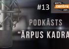 """Video: Podkāsts """"Ārpus Kadra"""", epizode #13"""
