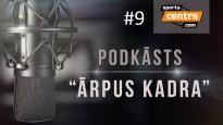 """Podkāsts """"Ārpus Kadra"""", epizode #9"""