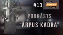 """Podkāsts """"Ārpus Kadra"""", epizode #13"""
