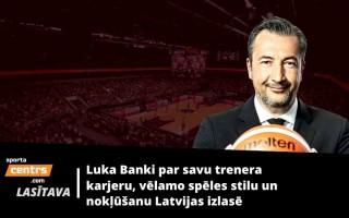 Banki: ''Latvijas izlase būs mana prioritāte neatkarīgi no piedāvājumiem Eiropā''